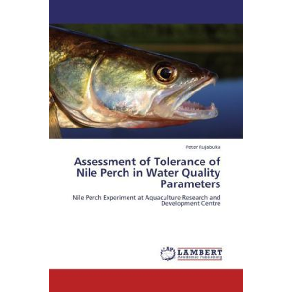 Rujabuka, Peter - Assessment of Tolerance of Nile Perch in Water Quality Parameters - Nile Perch Experiment at Aquaculture Research and Development Centre