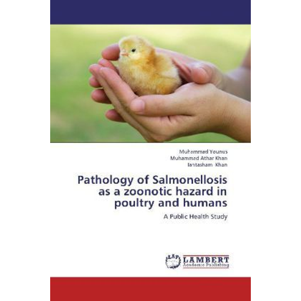 Younus, Muhammad - Pathology of Salmonellosis as a zoonotic hazard in poultry and humans - A Public Health Study