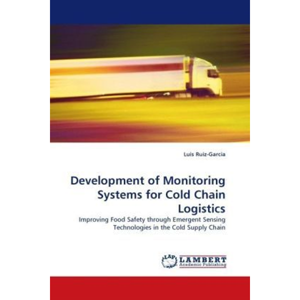 Ruiz-Garcia, Luis - Development of Monitoring Systems for Cold Chain Logistics - Improving Food Safety through Emergent Sensing Technologies in the Cold Supply Chain