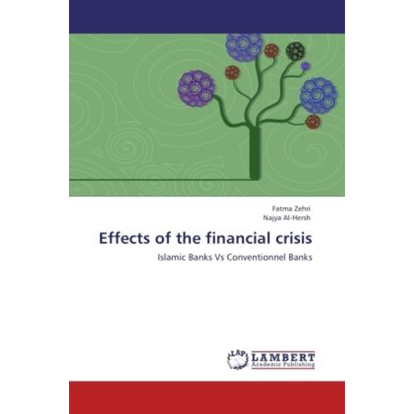 Zehri, Fatma - Effects of the financial crisis - Islamic Banks Vs Conventionnel Banks