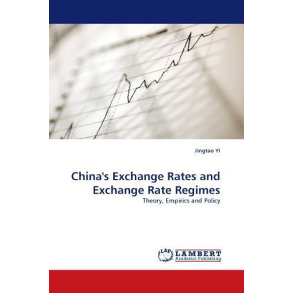 Yi, Jingtao - China's Exchange Rates and Exchange Rate Regimes - Theory, Empirics and Policy
