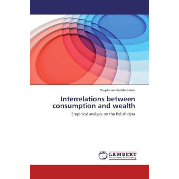 Zach od-Jelec, Magdalena - Interrelations between consumption and wealth - Empirical analysis on the Polish data