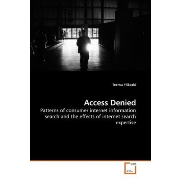 Ylikoski, Teemu - Access Denied - Patterns of consumer internet information search and the effects of internet search expertise