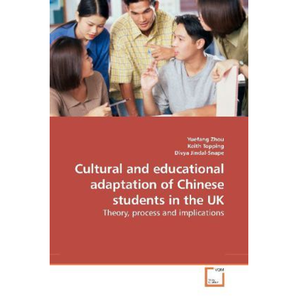 Zhou, Yuefang - Cultural and educational adaptation of Chinese students in the UK - Theory, process and implications