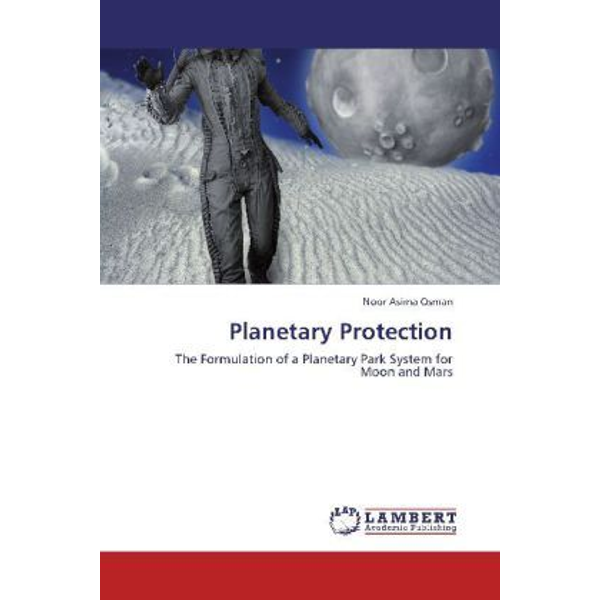 Osman, Noor Asima - Planetary Protection - The Formulation of a Planetary Park System for Moon and Mars