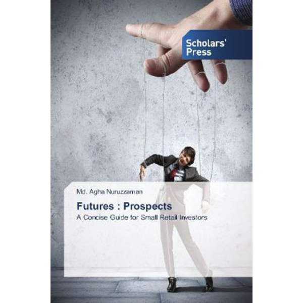 Nuruzzaman, Md. Agha - Futures : Prospects - A Concise Guide for Small Retail Investors