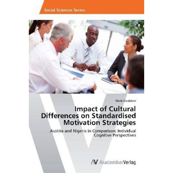 Onakinor, Mark - Impact of Cultural Differences on Standardised Motivation Strategies - Austria and Nigeria in Comparison; Individual Cognitive Perspectives