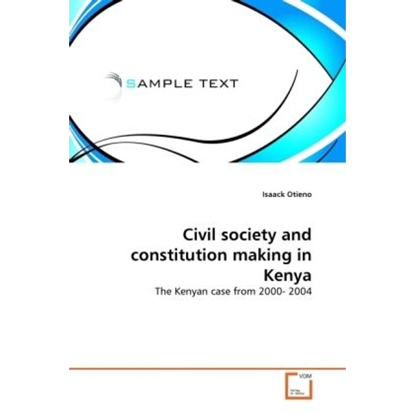 Otieno, Isaack - Civil society and constitution making in Kenya - The Kenyan case from 2000- 2004