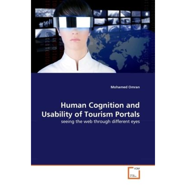 Omran, Mohamed - Human Cognition and Usability of Tourism Portals - seeing the web through different eyes