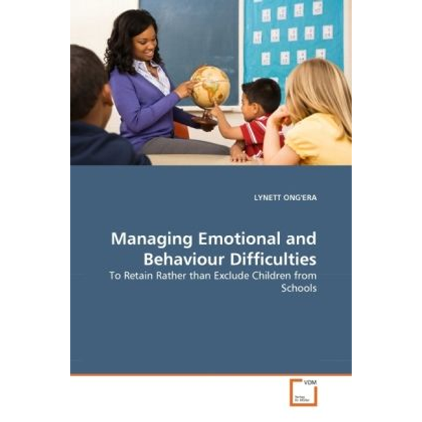 Ong'Era, Lynett - Managing Emotional and Behaviour Difficulties - To Retain Rather than Exclude Children from Schools