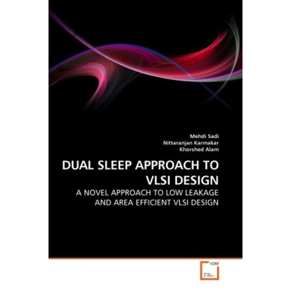 Sadi, Mehdi - DUAL SLEEP APPROACH TO VLSI DESIGN - A NOVEL APPROACH TO LOW LEAKAGE AND AREA EFFICIENT VLSI DESIGN