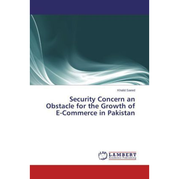 Saeed, Khalid - Security Concern an Obstacle for the Growth of E-Commerce in Pakistan