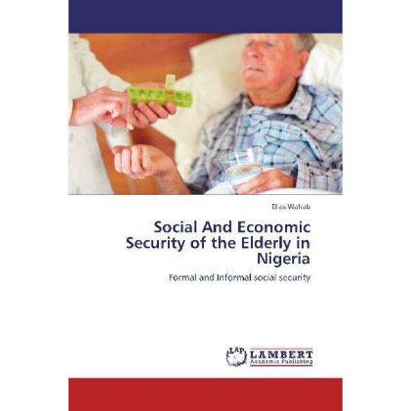 Wahab, Elias - Social And Economic Security of the Elderly in Nigeria - Formal and Informal social security