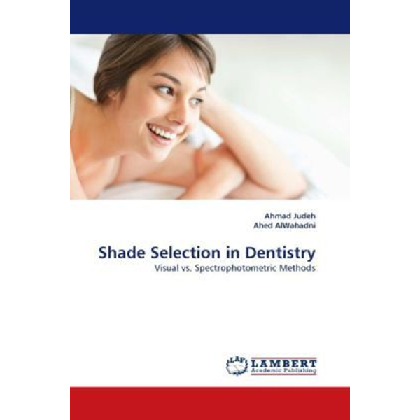 Judeh, Ahmad - Shade Selection in Dentistry - Visual vs. Spectrophotometric Methods