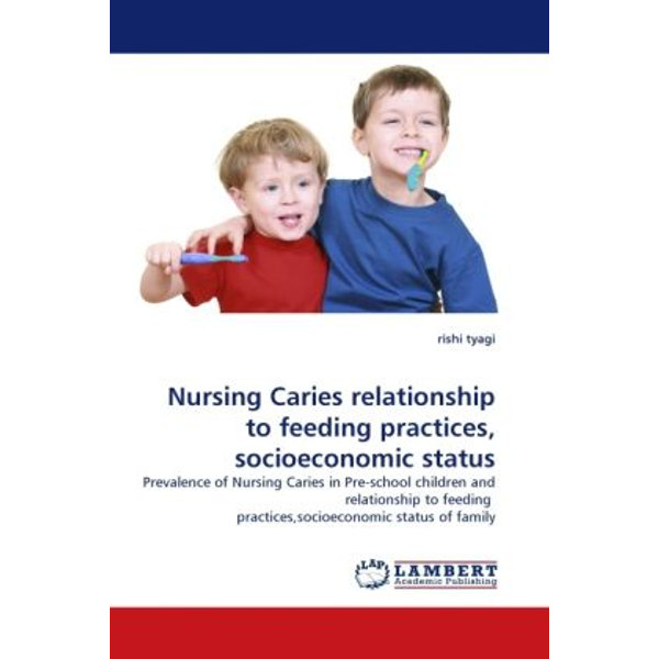 Tyagi, Rishi - Nursing Caries relationship to feeding practices, socioeconomic status - Prevalence of Nursing Caries in Pre-school children and relationship to feeding practices,socioeconomic status of family