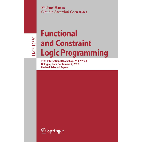 Springer International Publishing - Functional and Constraint Logic Programming - 28th International Workshop, WFLP 2020, Bologna, Italy, September 7, 2020, Revised Selected Papers