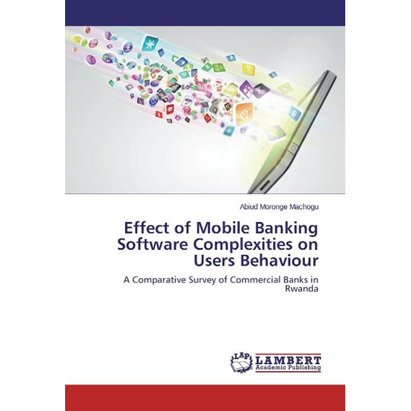 Moronge Machogu, Abiud - Effect of Mobile Banking Software Complexities on Users Behaviour