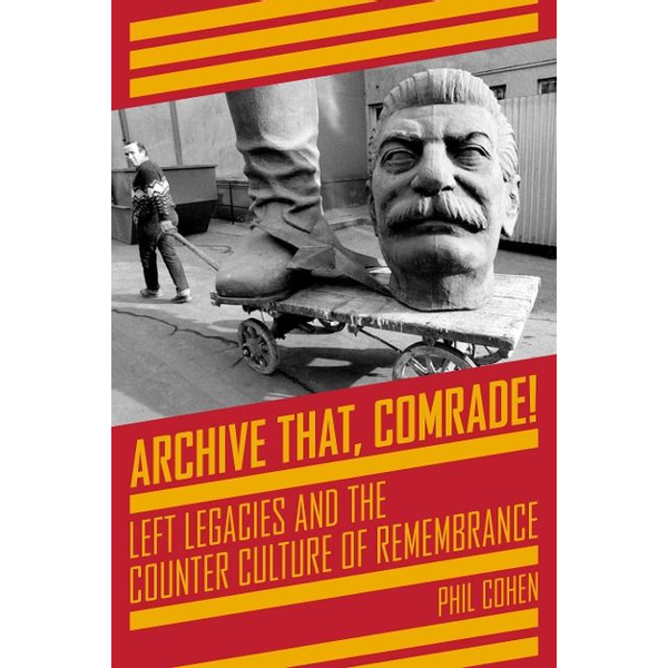 Cohen, Phil - Archive That, Comrade!