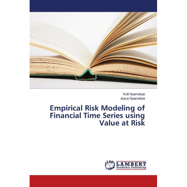 Nyamekye, Kofi - Empirical Risk Modeling of Financial Time Series using Value at Risk
