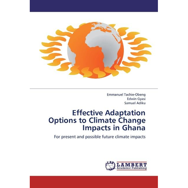 Tachie-Obeng, Emmanuel - Effective Adaptation Options to Climate Change Impacts in Ghana