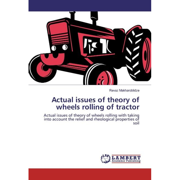 Makharoblidze, Revaz - Actual issues of theory of wheels rolling of tractor