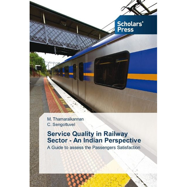 Thamaraikannan, M. - Service Quality in Railway Sector - An Indian Perspective