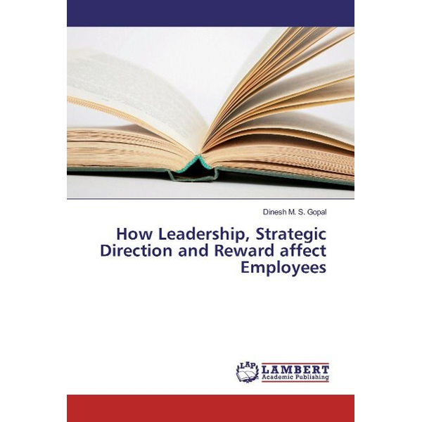 Gopal, Dinesh M. S. - How Leadership, Strategic Direction and Reward affect Employees