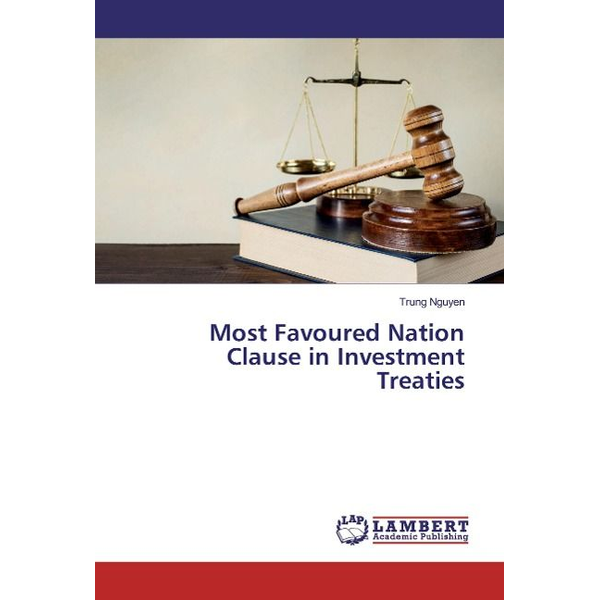 Nguyen, Trung - Most Favoured Nation Clause in Investment Treaties