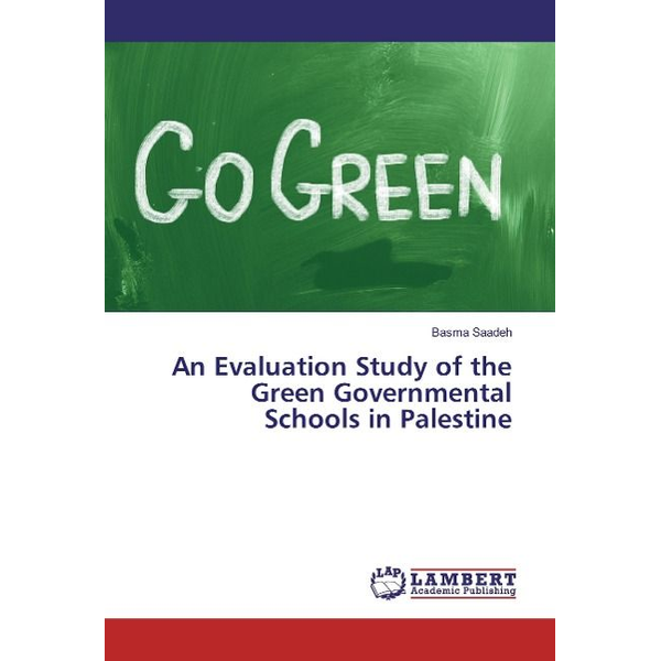 Saadeh, Basma - An Evaluation Study of the Green¿ Governmental Schools in Palestine