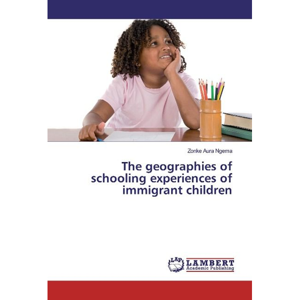 Ngema, Zonke Aura - The geographies of schooling experiences of immigrant children