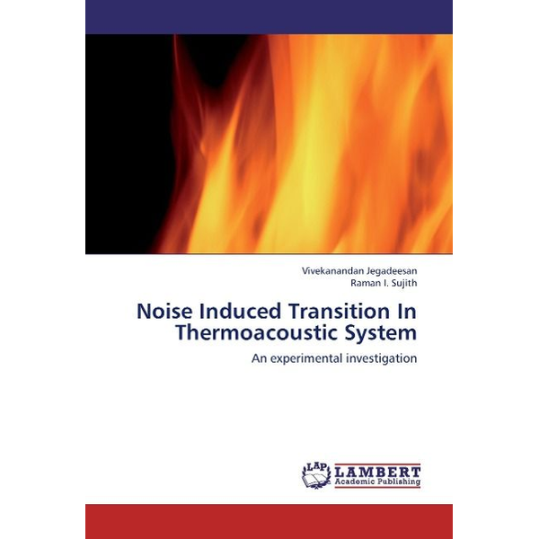 Jegadeesan, Vivekanandan - Noise Induced Transition In Thermoacoustic System