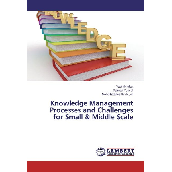Karfaa, Yasin - Knowledge Management Processes and Challenges for Small & Middle Scale