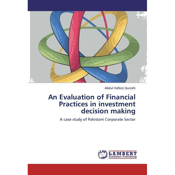 Qureshi, Abdul Hafeez - An Evaluation of Financial Practices in investment decision making