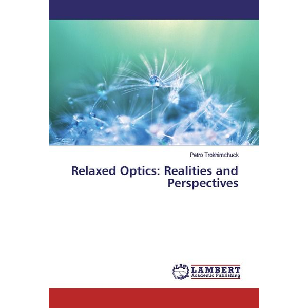 Trokhimchuck, Petro - Relaxed Optics: Realities and Perspectives