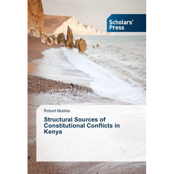 Mudida, Robert - Structural Sources of Constitutional Conflicts in Kenya