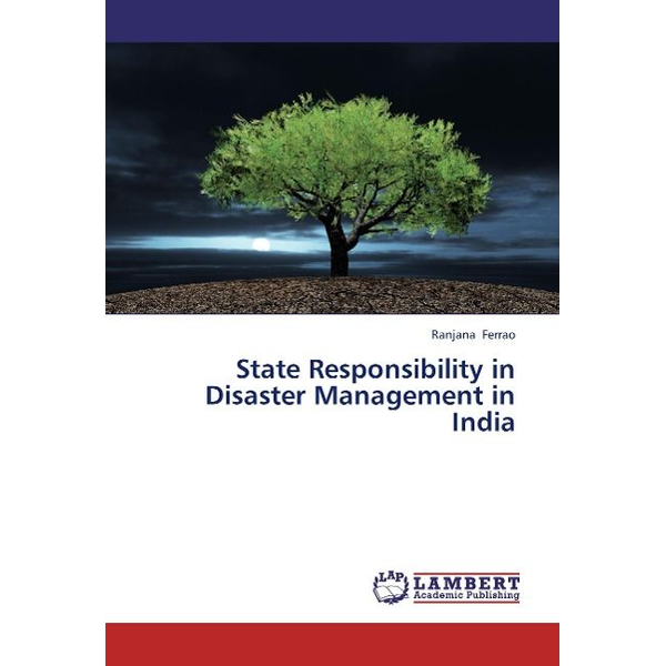 Ferrao, Ranjana - State Responsibility in Disaster Management in India