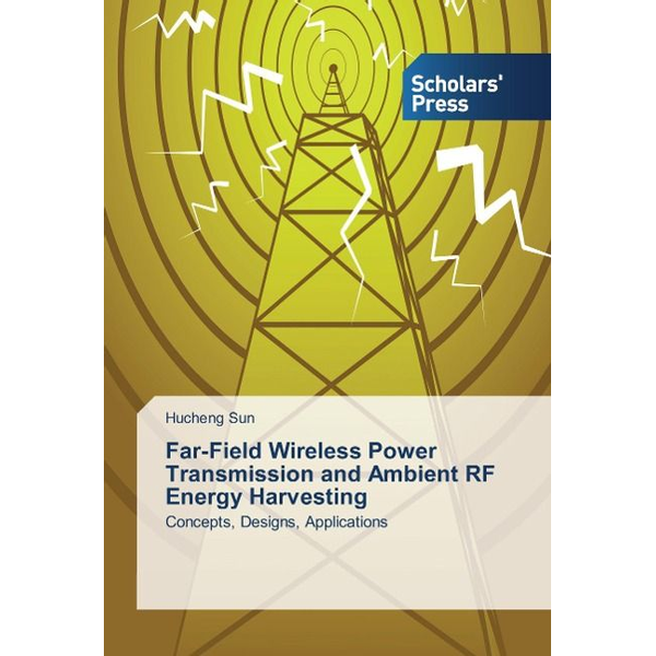 Sun, Hucheng - Far-Field Wireless Power Transmission and Ambient RF Energy Harvesting