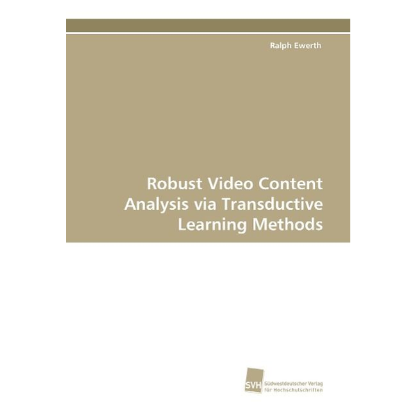 Ewerth, Ralph - Robust Video Content Analysis via Transductive Learning Methods