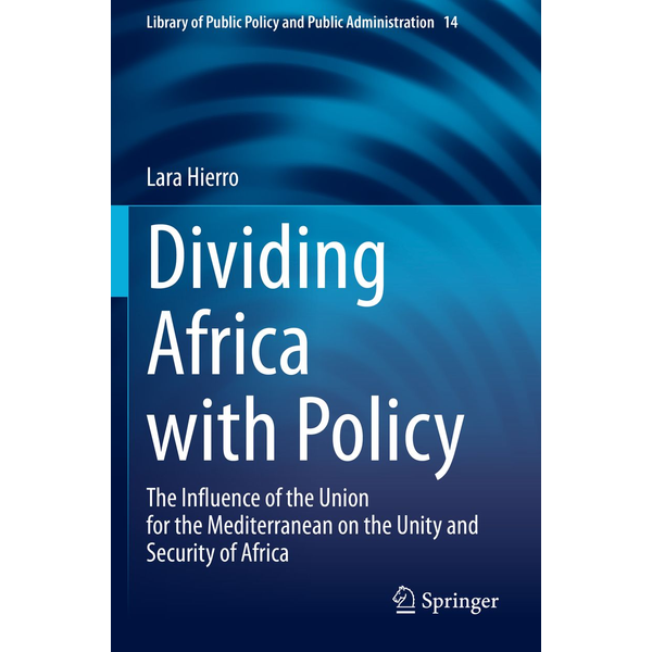 Lara Hierro - Dividing Africa with Policy - The Influence of the Union for the Mediterranean on the Unity and Security of Africa