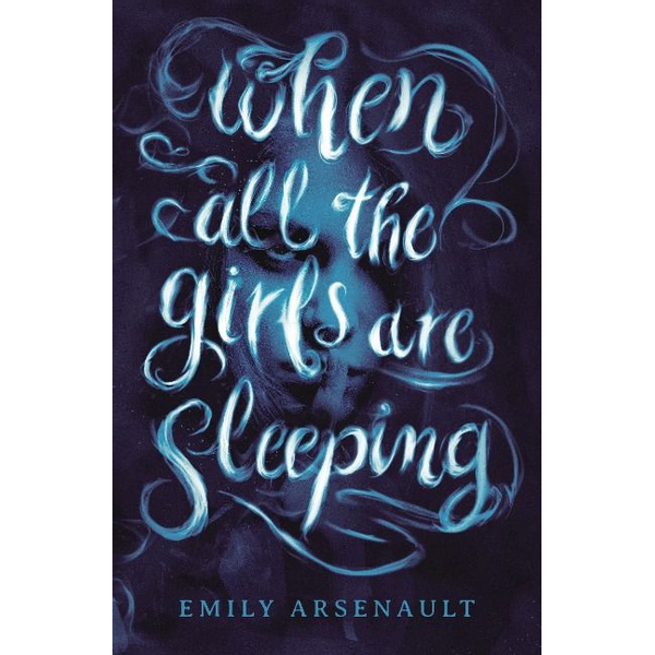 Arsenault, Emily - When All the Girls Are Sleeping