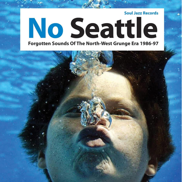 Soul Jazz Records Presents/Various - No Seattle: Forgotten Sounds of the North-West Grunge Era 1986-97