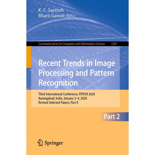 Springer Singapore - Recent Trends in Image Processing and Pattern Recognition - Third International Conference, RTIP2R 2020, Aurangabad, India, January 3–4, 2020, Revised Selected Papers, Part II