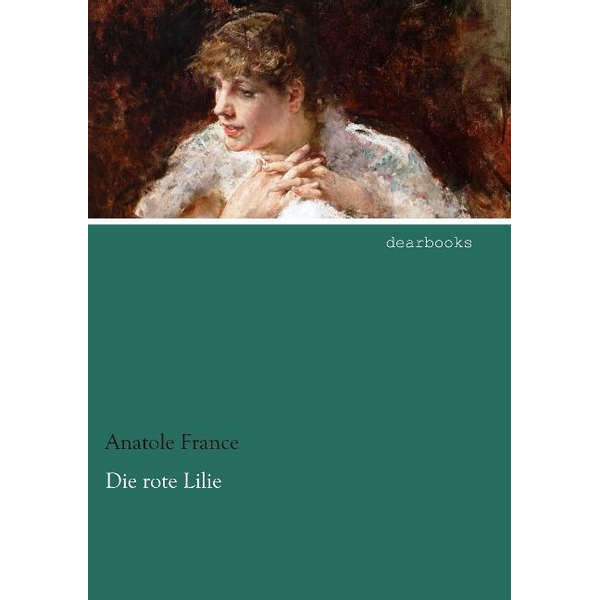 France, Anatole - Die rote Lilie