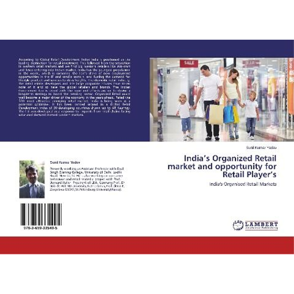 Yadav, Sunil Kumar - India's Organized Retail market and opportunity for Retail Player's