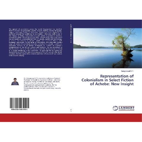 S. Y., Guruprasad - Representation of Colonialism in Select Fiction of Achebe: New Insight