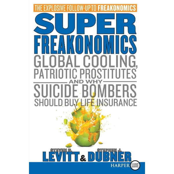 Levitt, Steven D. - Superfreakonomics: Global Cooling, Patriotic Prostitutes, and Why Suicide Bombers Should Buy Life Insurance