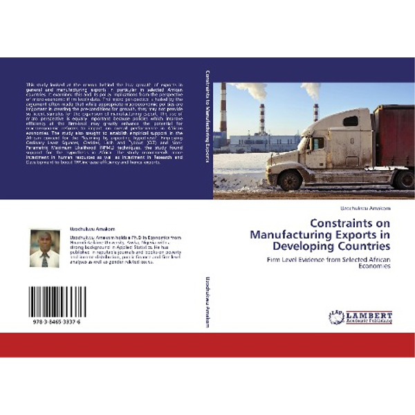 Amakom, Uzochukwu - Constraints on Manufacturing Exports in Developing Countries