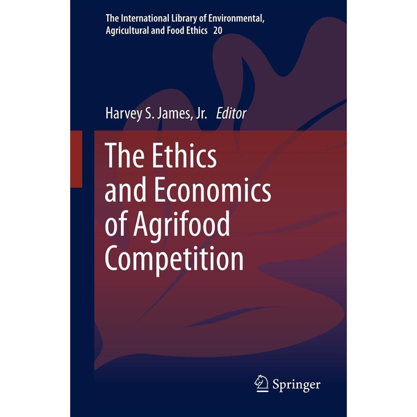 Springer Netherland The Ethics and Economics of Agrifood Competition