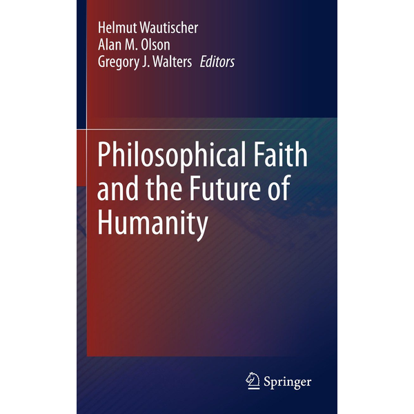 Springer Netherland - Philosophical Faith and the Future of Humanity