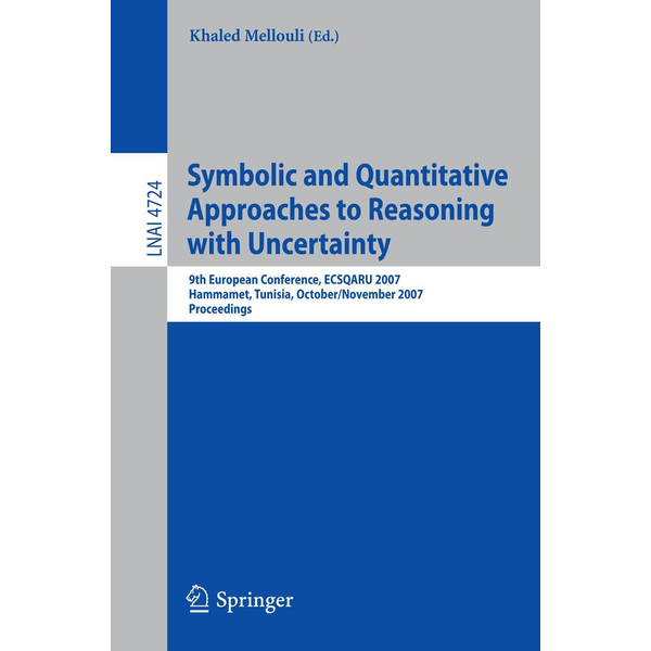 Springer Berlin Symbolic and Quantitative Approaches to Reasoning with Uncertainty - 9th European Conference, ECSQARU 2007, Hammamet, Tunisia, October 31 - November 2, 2007, Proceedings
